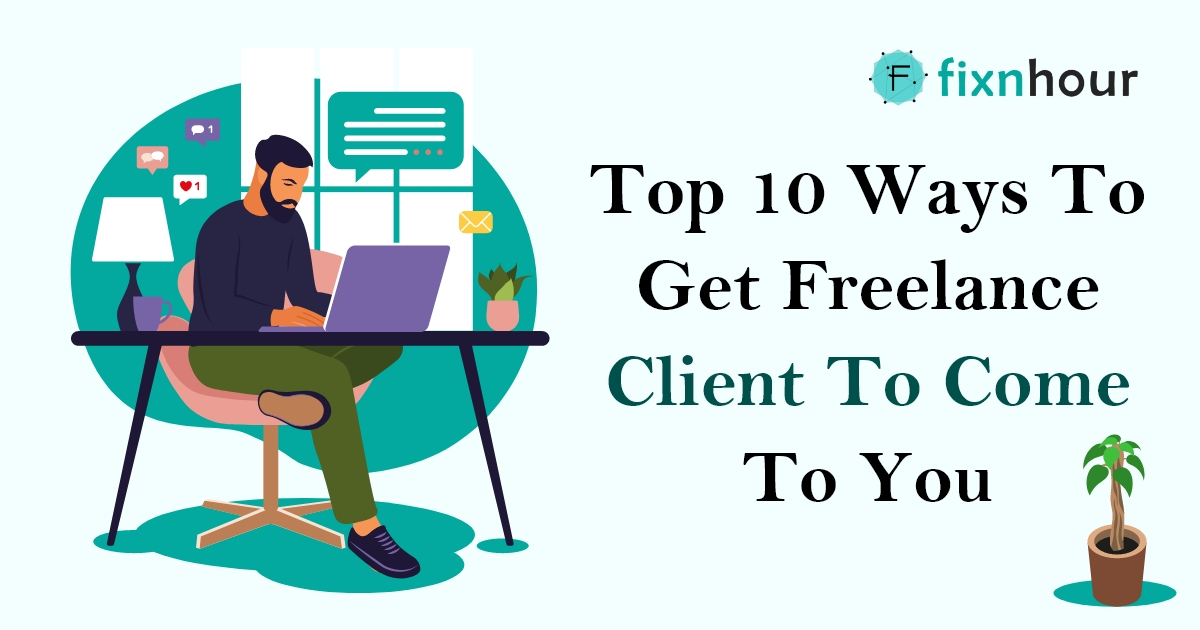 Top 10 Ways To Get Freelance Client to Come To You