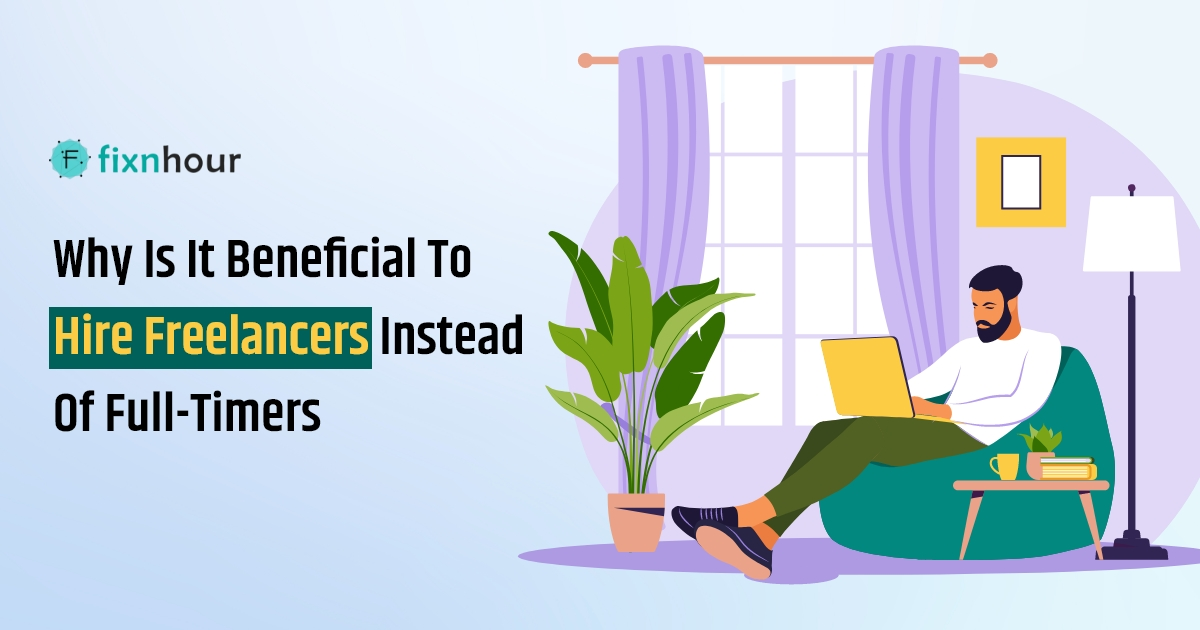 Why is it beneficial to hire freelancers instead of full timers